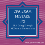 CPA Exam Mistake #2: Not Doing Enough MCQs and Simulations